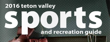 2016 Teton Valley sports and recreation guide