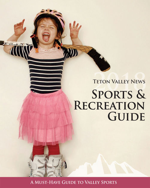 Teton Valley News sports and recreation guide 2018
